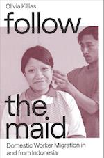Follow the Maid: Domestic Worker Migration in and from Indonesia (Gendering Asia, nr. 13)
