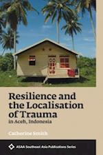 Resilience and the Localisation of Trauma in Aceh, Indonesia (ASAA Southeast Asia Series)