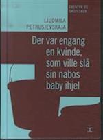Der var engang en kvinde, som ville slå sin nabos baby ihjel (Store fortællere i lommeformat)