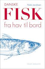 Danske fisk fra hav til bord af Niels Jacobsen