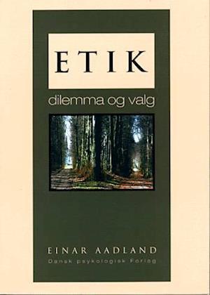 Bog hæftet Etik - dilemma og valg af Einar Aadland