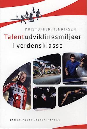Bog, hæftet Talentudviklingsmiljøer i verdensklasse af Kristoffer Henriksen