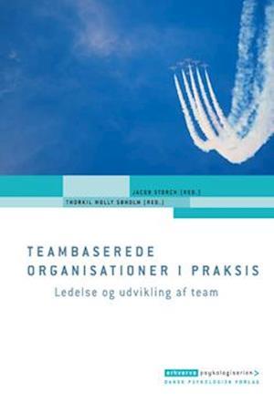 Teambaserede organisationer i praksis af Jacob Storch Asbjørn Molly Andreas Juhl