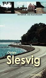 Oplev Slesvig - fra Kielerkanalen til Skamlingsbanken (En natur- og kulturguide fra Hovedland)