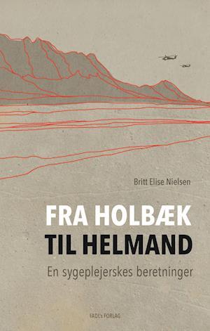 Bog, hardback Fra Holbæk til Helmand af Britt Elise Nielsen