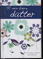 Til min kære datter (En Helen Exley gavebog)