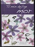 Til min dejlige mor (En Helen Exley gavebog)