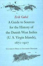 Guide to Sources for the History of the Danish West Indies (US Virgin Islands), 1671-1917