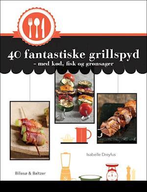 40 fantastiske grillspyd - med kød, fisk og grønsager