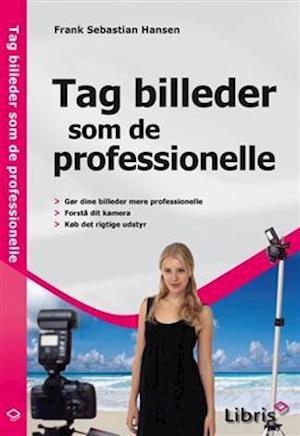 Bog, hæftet Tag billeder som de professionelle af Frank Sebastian Hansen