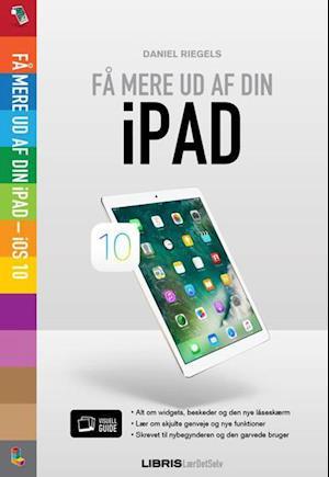 Bog, hæftet Få mere ud af din iPad - iOS 10 af Daniel Riegels