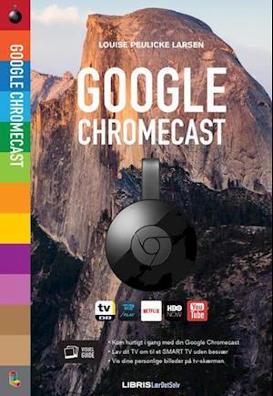Bog, hæftet Google Chromecast af Louise Peulicke Larsen