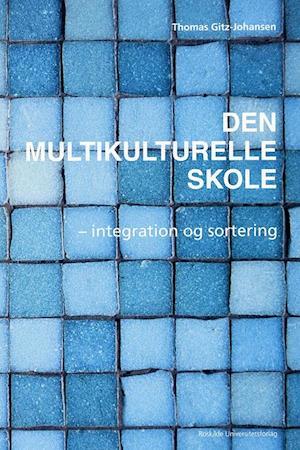 Den multikulturelle skole - integration og sortering