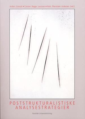 Poststrukturalistiske analysestrategier af Niels Åkerstrøm Andersen, Carsten Bagge Laustsen, Anders Esmark