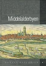 Middelalderbyen (Danske bystudier, nr. 1)