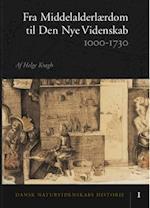 Dansk naturvidenskabs historie Fra middelalderlærdom til den nye videnskab (Dansk Naturvidenskabs Historie)