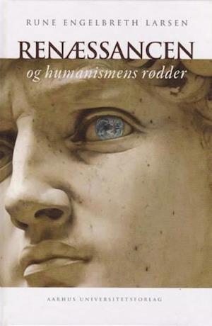 Bog, indbundet Renæssancen og humanismens rødder af Rune Engelbreth Larsen