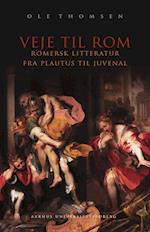Veje til Rom. romersk litteratur fra Plautus til Juvenal