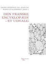Den franske encyklopædi - artikler i udvalg af Jean le Rond d'Alambert, Denis Diderot