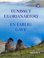 Tunissut ulorianartoq - En farlig gave (Før og nu)