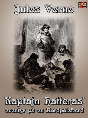 Kaptajn Hatteras' eventyr på en nordpolsfærd af Jules Verne