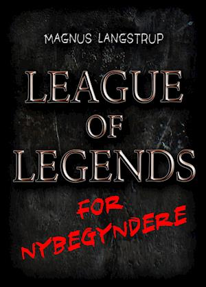 League of Legends for nybegyndere af Magnus Langstrup