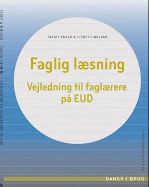 Faglig læsning. Vejledning til faglærere på EUD af Birgit Faber Lisbeth Mulvad