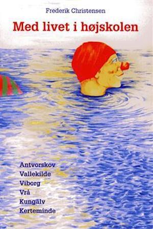 Bog, hæftet Med livet i højskolen af Frederik Christensen