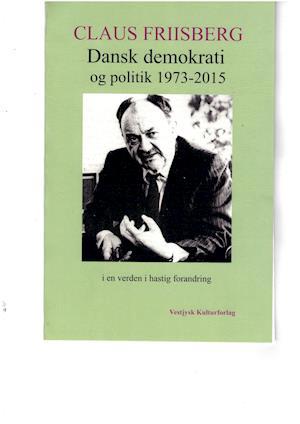 Dansk demokrati og politik 1973-2015 i en verden i hastig forandring