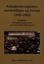 Arbejderbevægelsen, venstrefløjen og Europa 1945-2005 (SFAH's skriftserie, nr. 50)