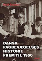 Dansk fagbevægelses historie frem til 1950 (SFAH's skriftserie, nr. 51)
