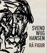 Svend Wiig Hansen - rå figur