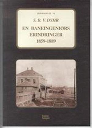 Bog, hæftet En baneingeniørs erindringer 1859-1889 af S. B. V. Dyhr