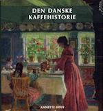 Den danske kaffehistorie (Nydelsesmidlernes Danmarkshistorie, nr. 2)