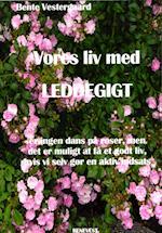 Vores liv med leddegigt. er ingen dans på roser, men det er muligt at få et godt liv, hvis vi selv gør en aktiv indsats af Bente Vestergaard