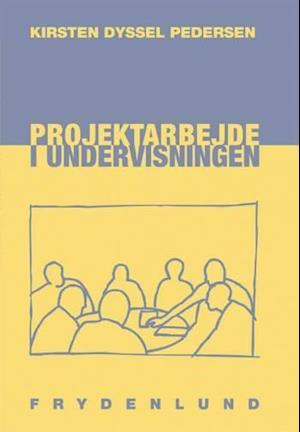 Bog, hæftet Projektarbejde i undervisningen af Kirsten Dyssel Pedersen
