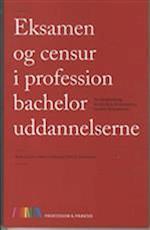 Eksamen & censur i professionsbacheloruddannelserne (Unge Pædagogers serie - Profession & praksis, nr. 109)