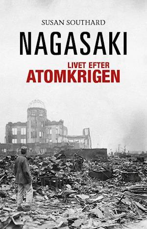 Bog, hæftet Nagasaki - livet efter atomkrigen af Susan Southard