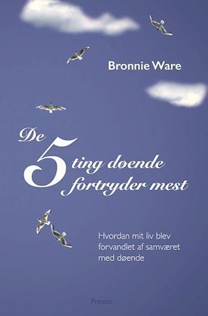 Bog, hæftet De 5 ting døende fortryder mest af Bronnie Ware