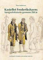 Kastellet Frederikshavns fængselshistorie gennem  250 år (Kastellets Venner Historiske Samling)