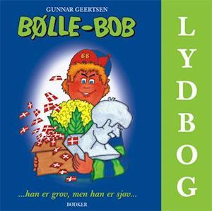 Bølle-Bob ...han er grov men han er sjov... af Gunnar Geertsen
