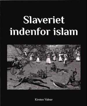 Bog, hæftet Slaveriet indenfor islam af Kirsten Valeur