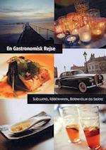 En gastronomisk rejse. Sjælland, København, Bornholm og Skåne