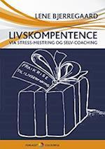 Livskompetence - via stress-mestring og selv-coaching af Lene Bjerregaard