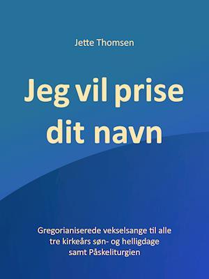 Jeg vil prise dit navn - Jette Thomsens Vekselsange