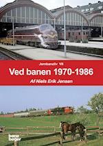 Ved banen 1970-1986 (Jernbaneliv, nr. 7)