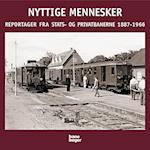 Nyttige mennesker. og andre reportager fra Stats- og Privatbanerne 1887-1966