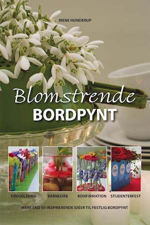 Bog, paperback Blomstrende bordpynt af Irene Hunderup