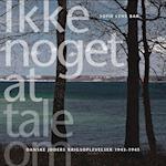 Ikke noget at tale om. danske jøders krigsoplevelser 1943-1945 af Sofie Lene Bak