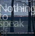 Nothing to speak of. wartime experiences of the Danish Jews 1943-1945